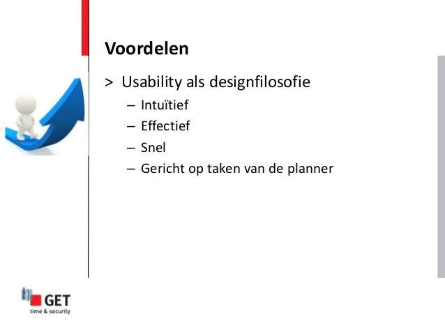 > Usability als designfilosofie – Intuïtief – Effectief – Snel – Gericht op taken van de planner Voordelen