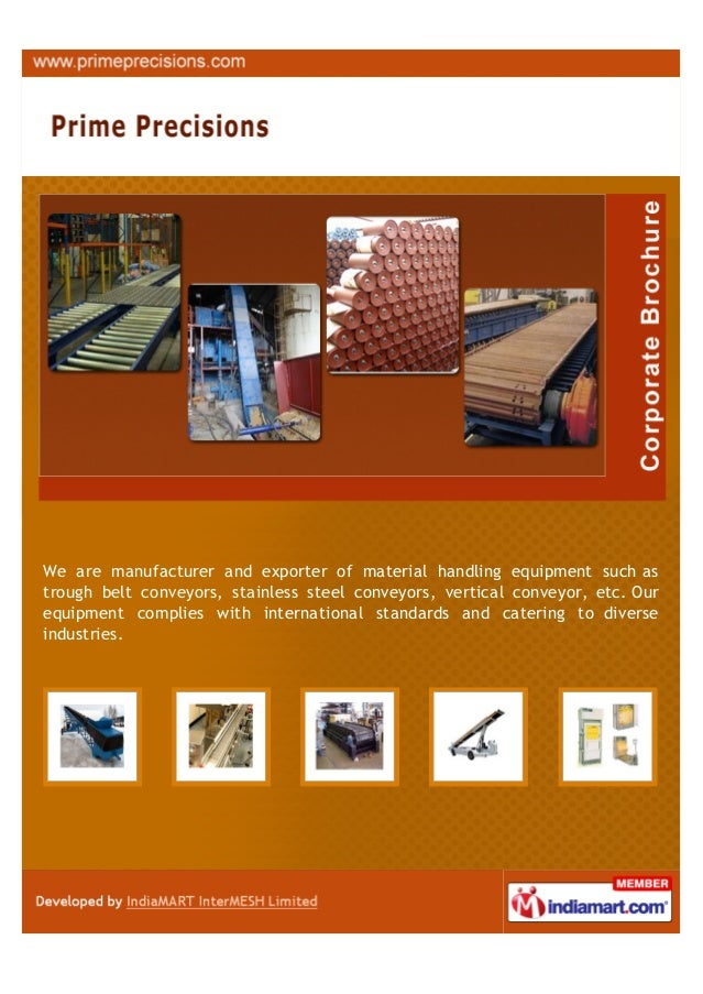 We are manufacturer and exporter of material handling equipment such astrough belt conveyors, stainless steel conveyors, v...