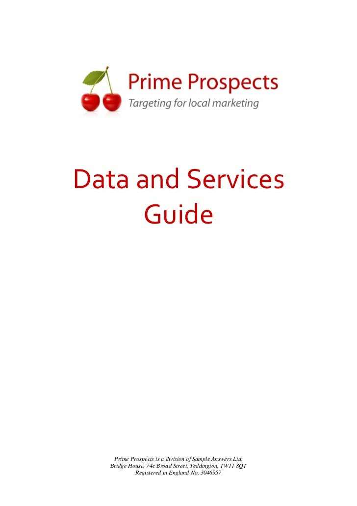 Data and Services      Guide    Prime Prospects is a division of Sample Answers Ltd,   Bridge House, 74c Broad Street, Ted...