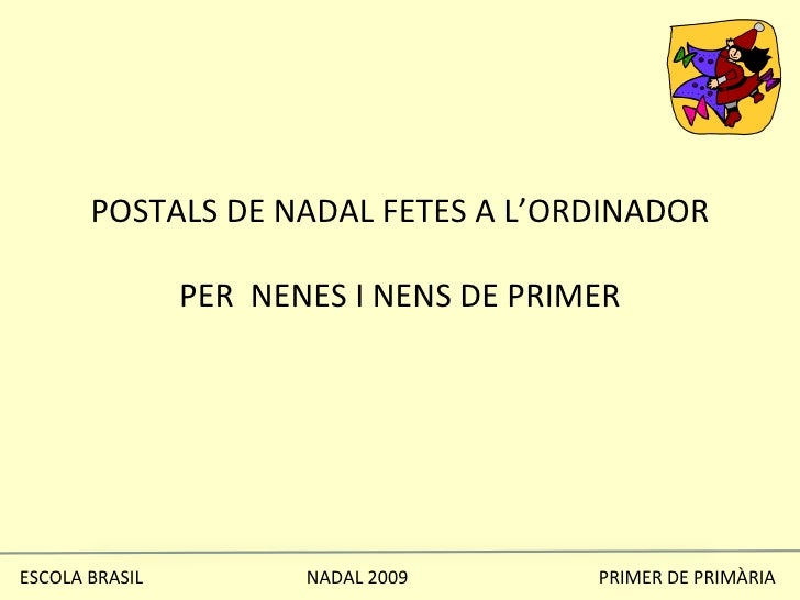 POSTALS DE NADAL FETES A L'ORDINADOR PER  NENES I NENS DE PRIMER ESCOLA BRASIL  NADAL 2009  PRIMER DE PRIMÀRIA