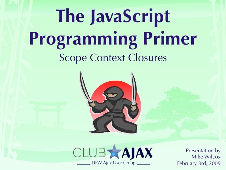 The JavaScript Programming Primer    Scope Context Closures                                    Presentation by            ...