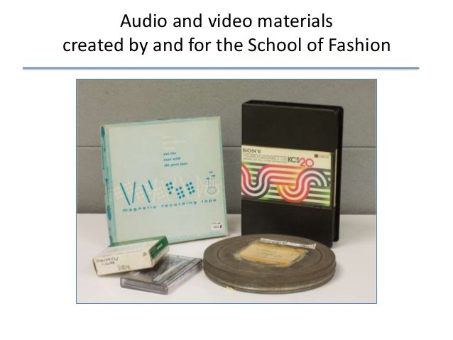Audio and video materials created by and for the School of Fashion