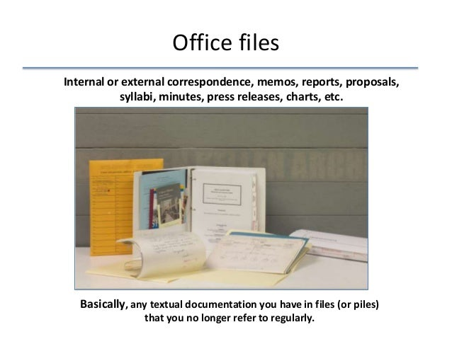 Office files Internal or external correspondence, memos, reports, proposals, syllabi, minutes, press releases, charts, etc...