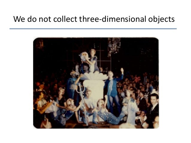 We do not collect three-dimensional objects