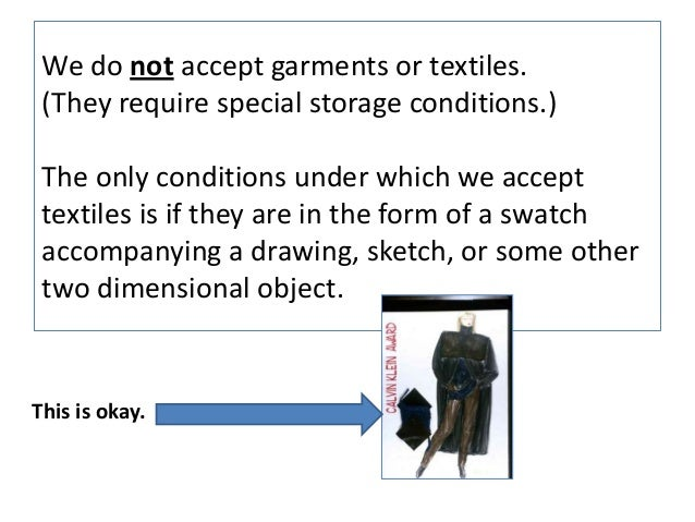 We do not accept garments or textiles. (They require special storage conditions.) The only conditions under which we accep...