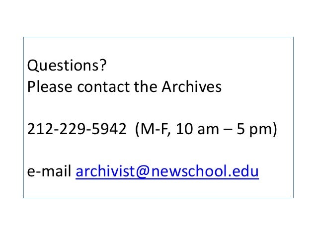 Questions? Please contact the Archives 212-229-5942 (M-F, 10 am – 5 pm) e-mail archivist@newschool.edu