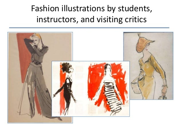 Fashion illustrations by students, instructors, and visiting critics