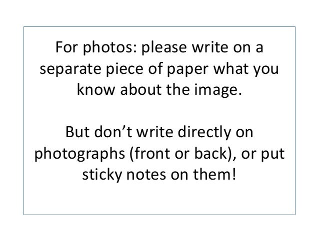 For photos: please write on a separate piece of paper what you know about the image. But don't write directly on photograp...