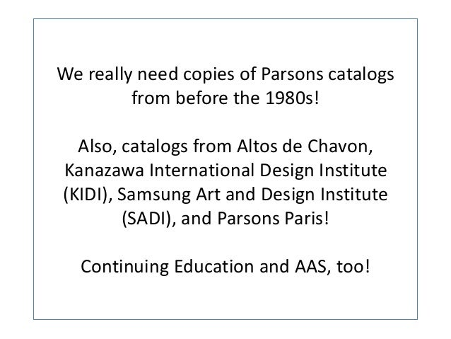 We really need copies of Parsons catalogs from before the 1980s! Also, catalogs from Altos de Chavon, Kanazawa Internation...