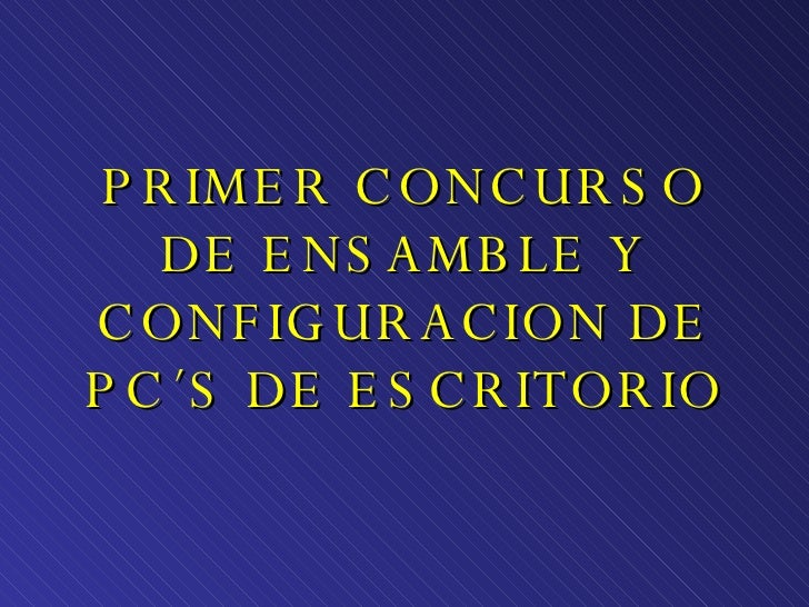 PRIMER CONCURSO DE ENSAMBLE Y CONFIGURACION DE PC´S DE ESCRITORIO