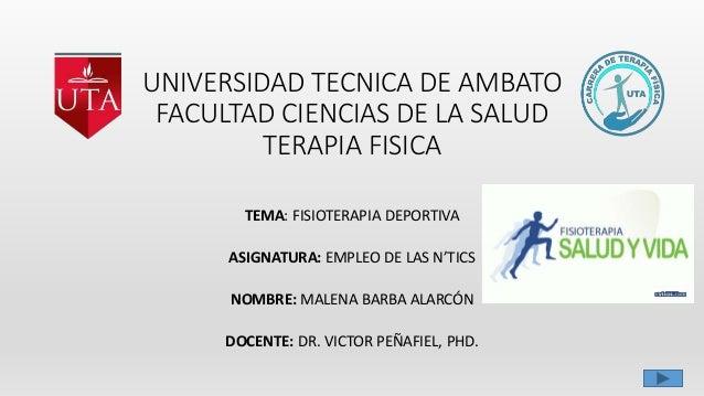 UNIVERSIDAD TECNICA DE AMBATO FACULTAD CIENCIAS DE LA SALUD TERAPIA FISICA TEMA: FISIOTERAPIA DEPORTIVA ASIGNATURA: EMPLEO...