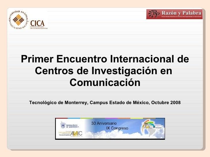 Primer Encuentro Internacional de Centros de Investigación en  Comunicación Tecnológico de Monterrey, Campus Estado de Méx...