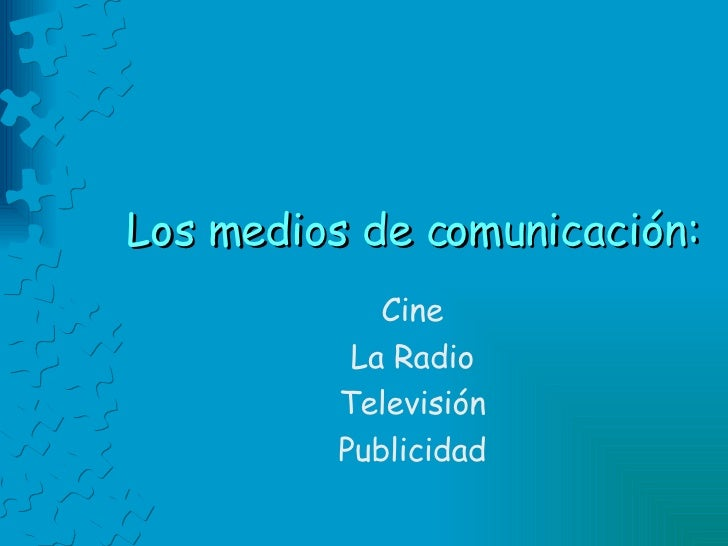 Los medios de comunicación: Cine La Radio Televisión Publicidad
