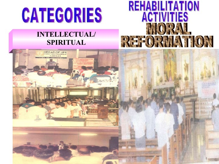 INTELLECTUAL/ SPIRITUAL CATEGORIES MORAL REFORMATION REHABILITATION ACTIVITIES