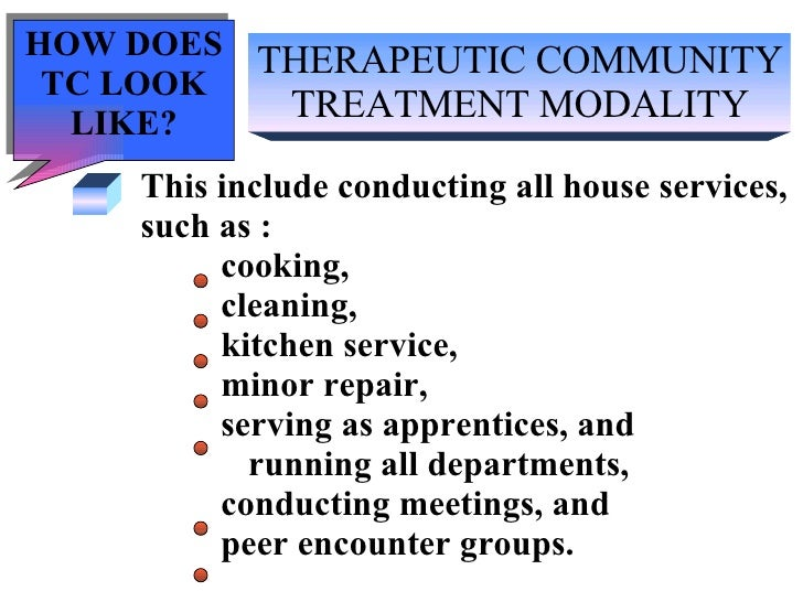 THERAPEUTIC COMMUNITY TREATMENT MODALITY This include conducting all house services,  such as : cooking,  cleaning,  kitch...