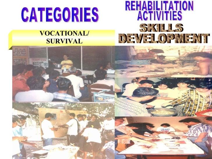VOCATIONAL/ SURVIVAL CATEGORIES SKILLS DEVELOPMENT REHABILITATION ACTIVITIES