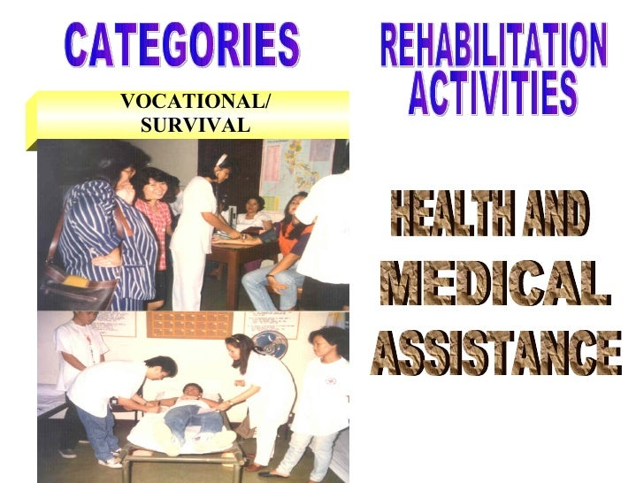 VOCATIONAL/ SURVIVAL CATEGORIES HEALTH AND MEDICAL ASSISTANCE REHABILITATION ACTIVITIES