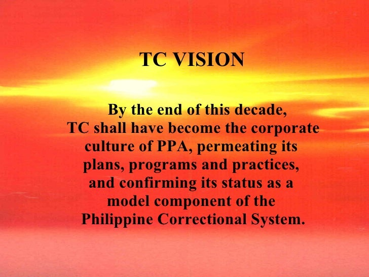 TC VISION By the end of this decade,  TC shall have become the corporate culture of PPA, permeating its  plans, programs a...