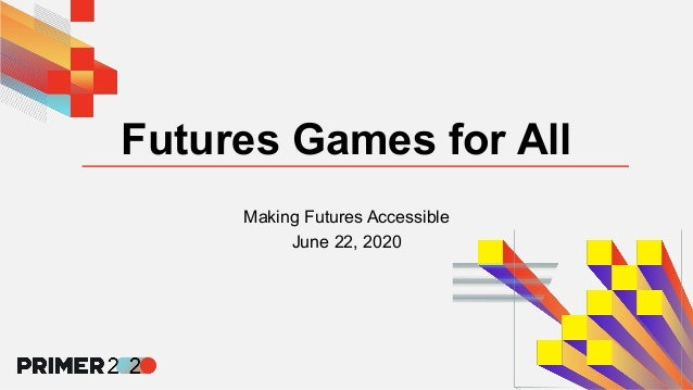 Futures Games for All Making Futures Accessible June 22, 2020