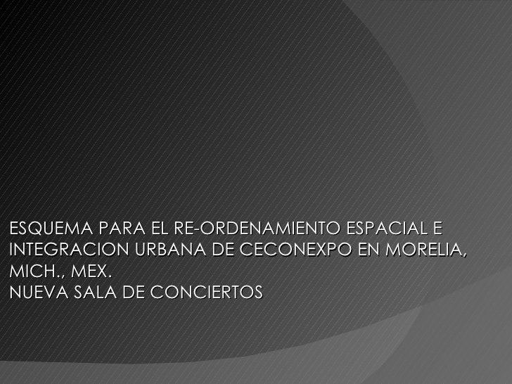 ESQUEMA PARA EL RE-ORDENAMIENTO ESPACIAL E INTEGRACION URBANA DE CECONEXPO EN MORELIA, MICH., MEX.  NUEVA SALA DE CONCIERTOS