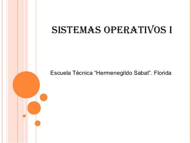 """SiStemaS OperativOS i Escuela Técnica """"Hermenegildo Sabat"""". Florida"""