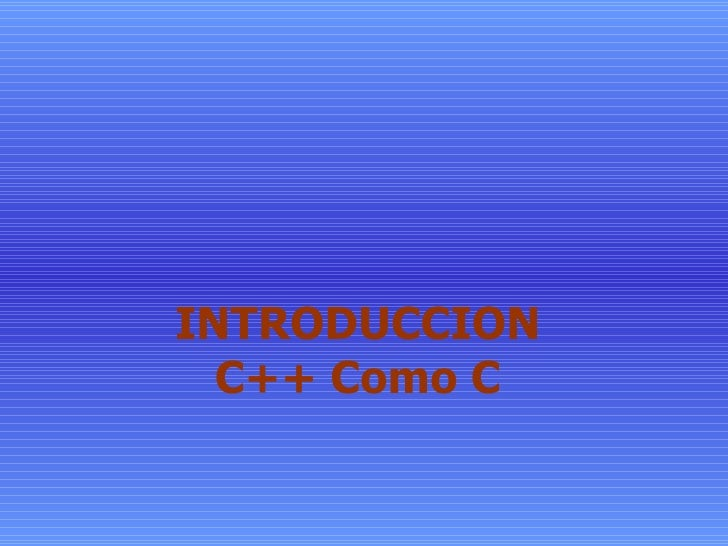 INTRODUCCION C++ Como C