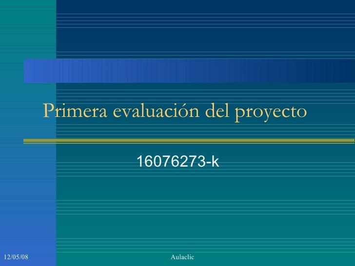 Primera evaluación del proyecto  16076273-k