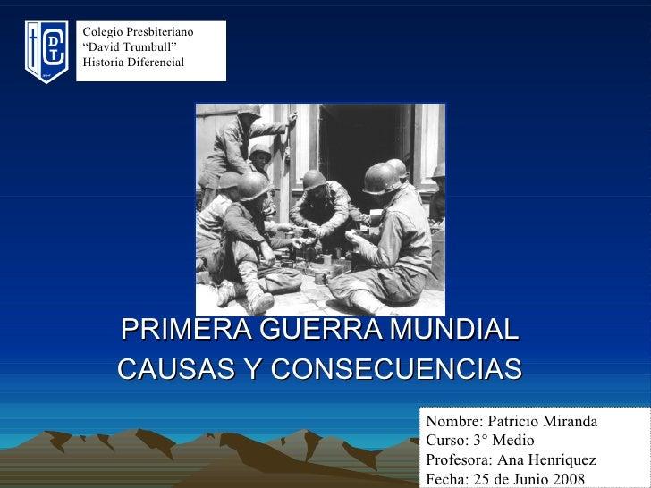 """PRIMERA GUERRA MUNDIAL CAUSAS Y CONSECUENCIAS Colegio Presbiteriano """" David Trumbull"""" Historia Diferencial Nombre: Patrici..."""