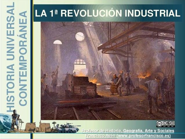 HISTORIA UNIVERSAL   LA 1ª REVOLUCIÓN INDUSTRIAL CONTEMPORÁNEA                             Profesor de Historia, Geografía...