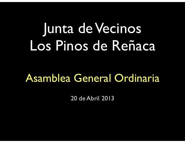 Junta deVecinosLos Pinos de ReñacaAsamblea General Ordinaria20 de Abril 2013
