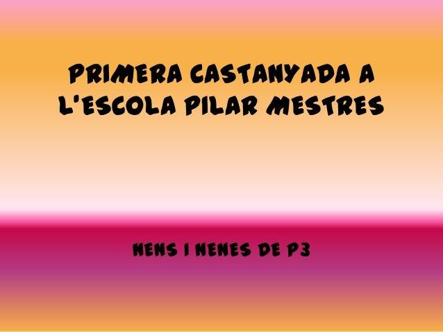 PRIMERA CASTANYADA A L'ESCOLA PILAR MESTRES  NENS I NENES DE P3