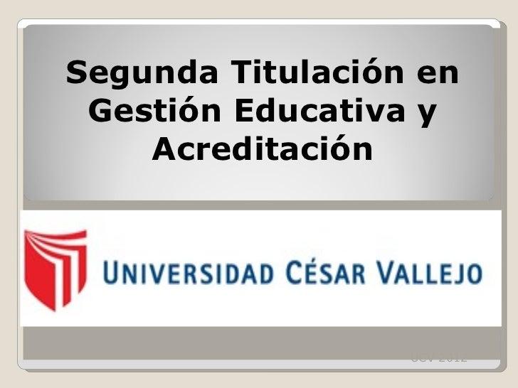 Segunda Titulación en Gestión Educativa y Acreditación UCV 2012