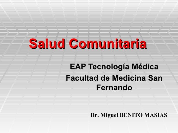 Salud Comunitaria      EAP Tecnología Médica     Facultad de Medicina San             Fernando           Dr. Miguel BENITO...