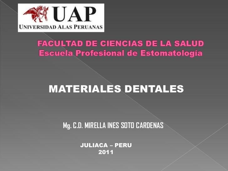 FACULTAD DE CIENCIAS DE LA SALUDEscuela Profesional de Estomatología<br />MATERIALES DENTALES<br />Mg. C.D. MIRELLA INES S...