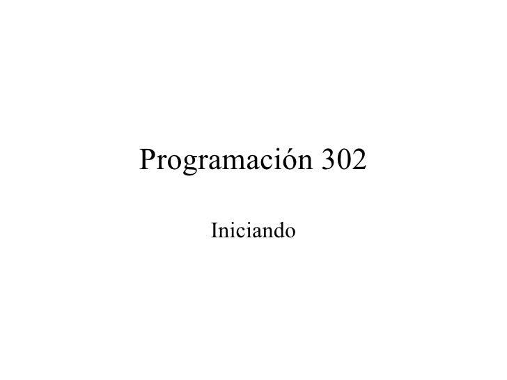 Programación 302 Iniciando