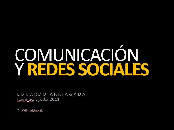COMUNICACIÓNY REDESSOCIALESEDUARDO ARRIAGADAfcom-uc, agosto 2011@earriagada