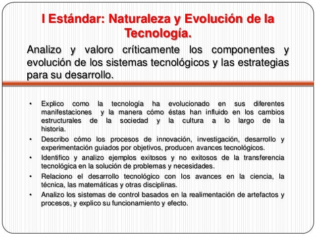 I Estándar: Naturaleza y Evolución de la Tecnología. Analizo y valoro críticamente los componentes y evolución de los sist...