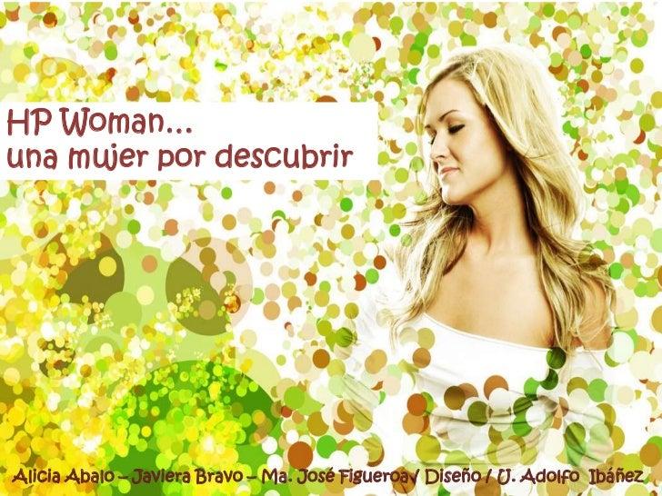 HP Woman… <br />una mujer por descubrir<br />Alicia Abalo – Javiera Bravo – Ma. José Figueroa / Diseño / U. Adolfo  Ibáñez...