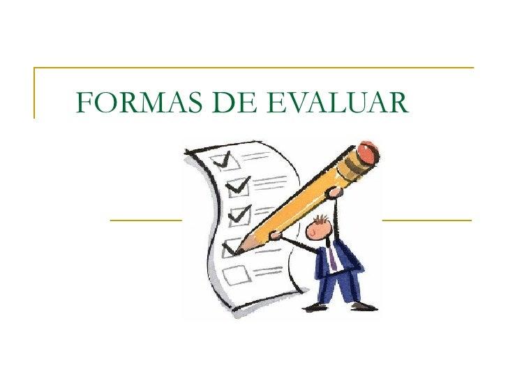 FORMAS DE EVALUAR