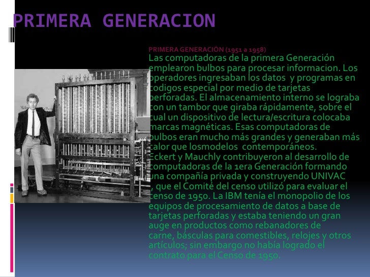 Primera generacion<br />PRIMERA GENERACIÓN (1951 a 1958) <br />Las computadoras de la primera Generación emplearon bulbos ...