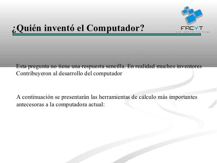 ¿Quién inventó el Computador? Esta pregunta no tiene una respuesta sencilla. En realidad muchos inventores Contribuyeron a...