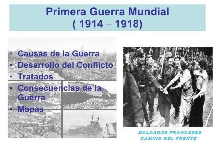 Primera Guerra Mundial ( 1914  –  1918) <ul><li>Causas de la Guerra  </li></ul><ul><li>Desarrollo del Conflicto </li></ul>...