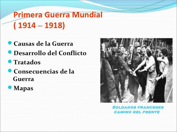 Primera Guerra Mundial ( 1914 – 1918)Causas de la GuerraDesarrollo del ConflictoTratadosConsecuencias de la GuerraMap...