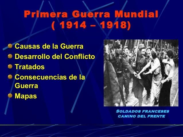 Primera Guerra Mundial      ( 1914 – 1918)Causas de la GuerraDesarrollo del ConflictoTratadosConsecuencias de laGuerraMapa...