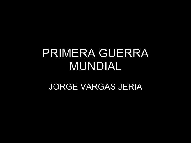 PRIMERA GUERRA MUNDIAL JORGE VARGAS JERIA