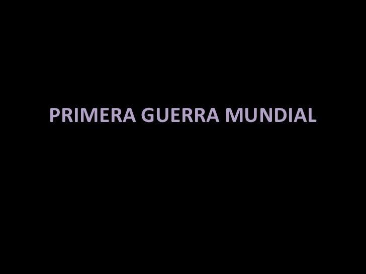 PRIMERA GUERRA MUNDIAL<br />