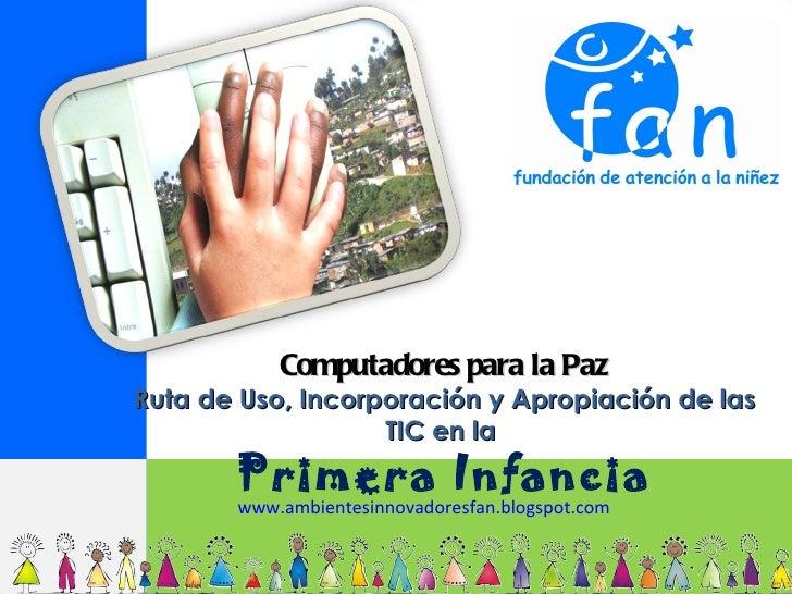Computadores para la PazRuta de Uso, Incorporación y Apropiación de las                   TIC en la       Primera Infancia...