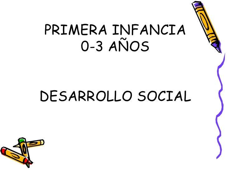 PRIMERA INFANCIA 0-3 AÑOS DESARROLLO SOCIAL