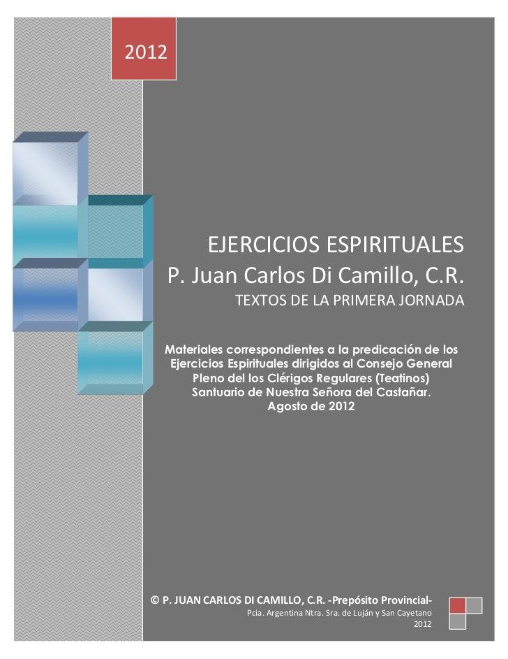 2012          EJERCICIOS ESPIRITUALES     P. Juan Carlos Di Camillo, C.R.                  TEXTOS DE LA PRIMERA JORNADA   ...