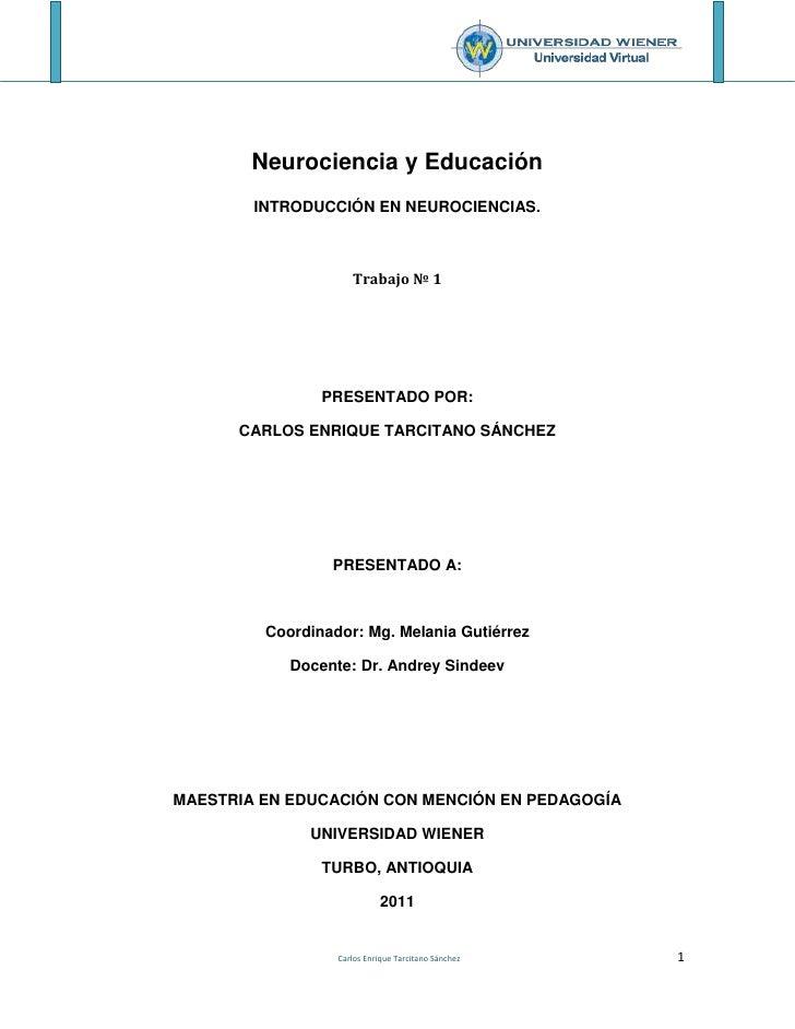 Neurociencia y Educación<br />INTRODUCCIÓN EN NEUROCIENCIAS.<br />Trabajo № 1<br />PRESENTADO POR:<br />CARLOS ENRIQUE TAR...